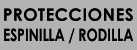 PROTECCIONES ESPINILLA / RODILLA